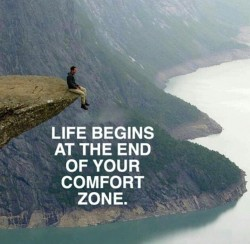 Life begins at end of your comfort zone